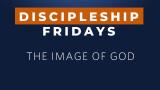 Discipleship Friday: The Image of God