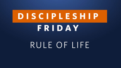 Discipleship Friday: Rule of Life